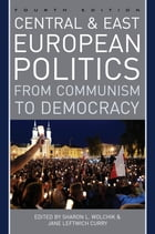 Central and East European Politics: From Communism to Democracy by Sharon L. Wolchik