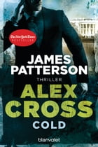 Cold - Alex Cross 17 -: Thriller by James Patterson
