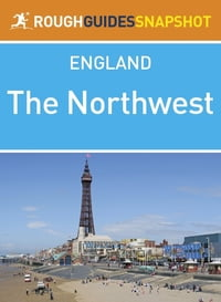 The Northwest Rough Guides Snapshot England (includes Manchester, Chester, Liverpool, Blackpool…