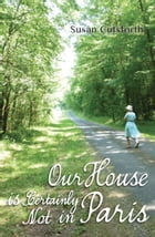 Our House is Certainly Not in Paris by Susan Cutsforth