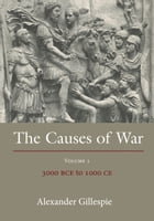 The Causes of War: Volume 1: 3000 BCE to 1000 CE by Dr Alexander Gillespie