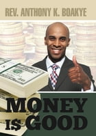 Money is Good by Reverend Dr. Anthony Kwadwo Boakye