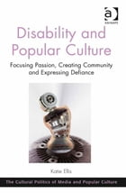Disability and Popular Culture: Focusing Passion, Creating Community and Expressing Defiance