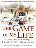 The Game of My Life: A True Story of Challenge, Triumph, and Growing Up Autistic by Daniel Paisner