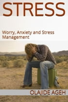Stress, Worry, Anxiety and Stress Management by Olajide Ageh