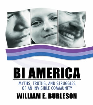 Bi America Myths,  Truths,  and Struggles of an Invisible Community