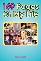 169 Pages Of My Life by Taylor Goetz