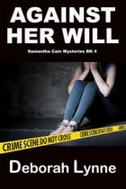 Against Her Will: Samantha Cain Mystery Series, #4 by Deborah Lynne