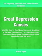 Great Depression Causes: With This Easy To Read Guide Discover A New History of the Great Depression As You Learn About Great by Mark Wynn
