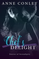 Chef's Delight: Stories of Serendipity, #3 by Anne Conley