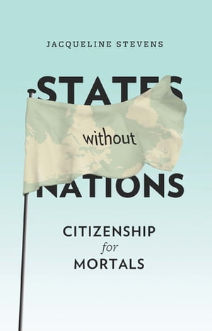 States Without Nations Citizenship for Mortals