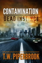 Contamination: Dead Instinct by T.W. Piperbrook
