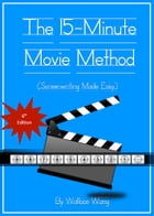 The 15-Minute Movie Method: (Screenwriting Made Easy) by Wallace Wang