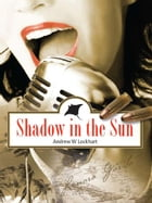 Shadow In The Sun by Andrew W. Lockhart