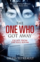 The One Who Got Away: Escape from the Kill Room by Gilles Tetreault