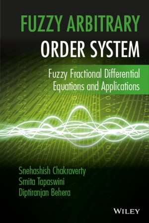Fuzzy Arbitrary Order System: Fuzzy Fractional Differential Equations and Applications by Snehashish Chakraverty