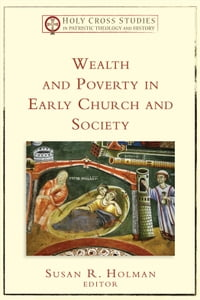 Wealth and Poverty in Early Church and Society (Holy Cross Studies in Patristic Theology and…