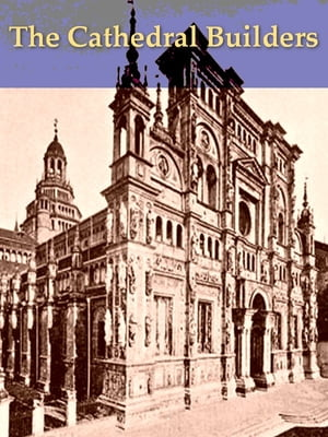 The Cathedral Builders: The Story of a Great Masonic Guild