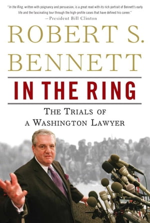In the Ring: The Trials of a Washington Lawyer by Robert S. Bennett