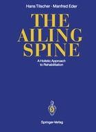 The Ailing Spine: A Holistic Approach to Rehabilitation by Hans Tilscher