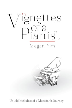 Vignettes of a Pianist: Untold Melodies of a Musician's Journey