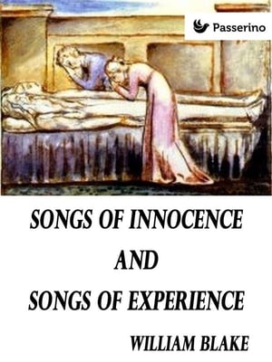 Songs of Innocence and of Experience: Showing the Two Contrary States of the Human Soul