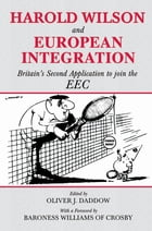 Harold Wilson and European Integration: Britain's Second Application to Join the EEC