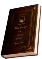 The Story of Paris (1906) (Illustrated): Memoirs of Paris Past by Thomas Okey