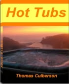Hot Tubs: Achieve Better Health With This Block-Buster Book On Hot Tub Gazebos, Portable Hot Tub, Hot Tub Bene by Thomas Culberson
