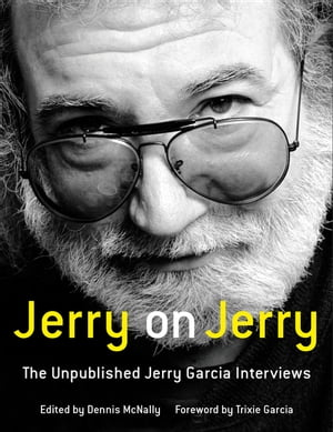 Jerry on Jerry The Unpublished Jerry Garcia Interviews