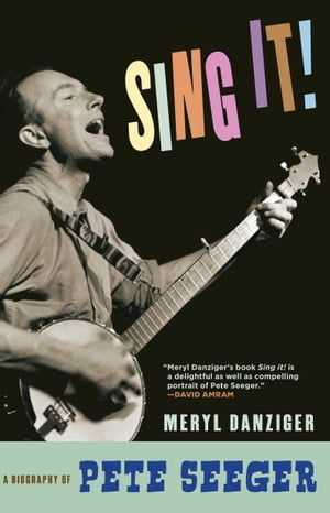 Sing It! A Biography of Pete Seeger