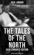 9788027231195 - Jack London: The Tales of the North: Jack London's Edition - 78 Short Stories in One Edition - Kniha