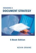 Designing a Document Strategy: E-Book Edition by Kevin Craine