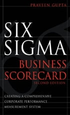 Six Sigma Business Scorecard, Chapter 3 - Need for the Six Sigma Business Scorecard by Praveen Gupta