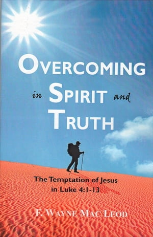 Overcoming in Spirit and Truth The Temptation of Jesus in Luke 4:1-13