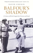 Balfour's Shadow: A Century of British Support for Zionism and Israel by David Cronin