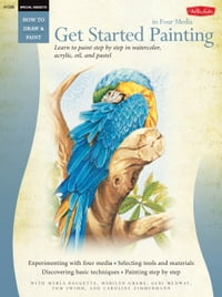 Get Started Painting: Explore Acrylic, Oil, Pastel, and Watercolor: Explore Acrylic, Oil, Pastel…