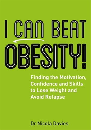 I Can Beat Obesity! Finding the Motivation,  Confidence and Skills to Lose Weight and Avoid Relapse