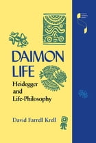 Daimon Life: Heidegger and Life-Philosophy by David Farrell Krell
