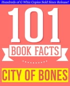 City of Bones (The Mortal Instruments) - 101 Amazingly True Facts You Didn't Know: Fun Facts and Trivia Tidbits Quiz Game Books by G Whiz