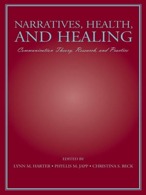 Narratives,  Health,  and Healing Communication Theory,  Research,  and Practice