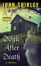 Doyle After Death: A Novel by John Shirley