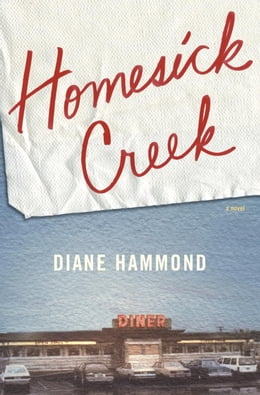 Book Homesick Creek: A Novel by Diane Hammond