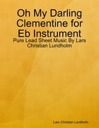 Oh My Darling Clementine for Eb Instrument - Pure Lead Sheet Music By Lars Christian Lundholm by Lars Christian Lundholm