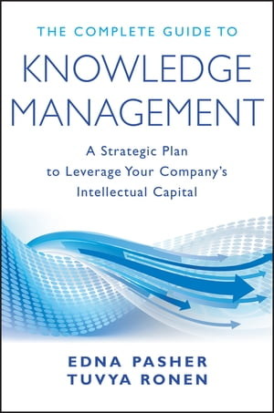 The Complete Guide to Knowledge Management A Strategic Plan to Leverage Your Company's Intellectual Capital