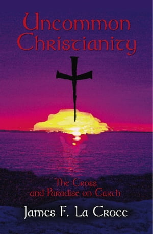UNCOMMON CHRISTIANITY: The Cross and Paradise on Earth