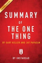 Summary of The ONE Thing: by Gary Keller and Jay Papasan , Includes Analysis by Instaread Summaries