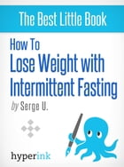 How to Lose Weight with Intermittent Fasting by Serge U.