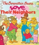 The Berenstain Bears Love Their Neighbors by Jan & Mike Berenstain