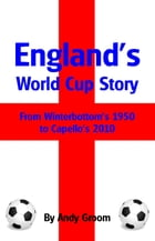 England's World Cup Story: From Winterbottom's 1950 to Capello's 2010 by Andy Groom